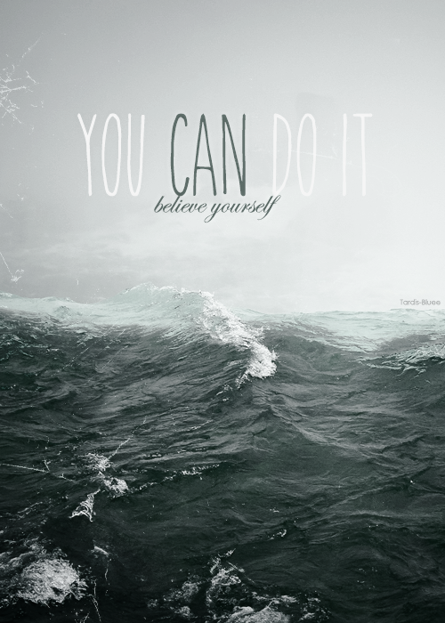 You Can Do It - Tumblr Work by Tardis-Bluee on DeviantArt