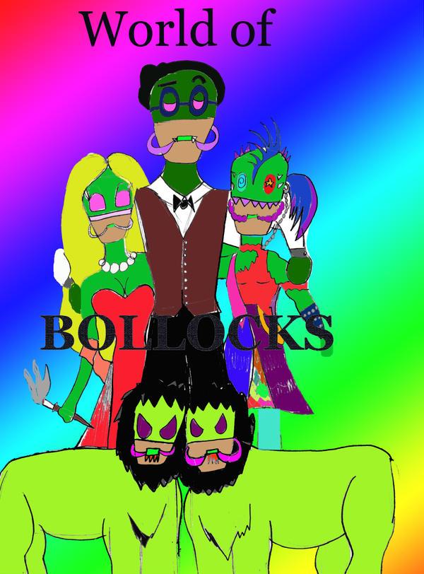 A world of Bollocks by Shakahnna