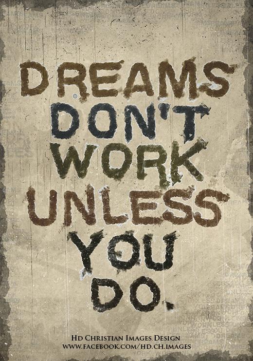 dreams don 39 t work unless you do by hdchristianimages on deviantart. Black Bedroom Furniture Sets. Home Design Ideas
