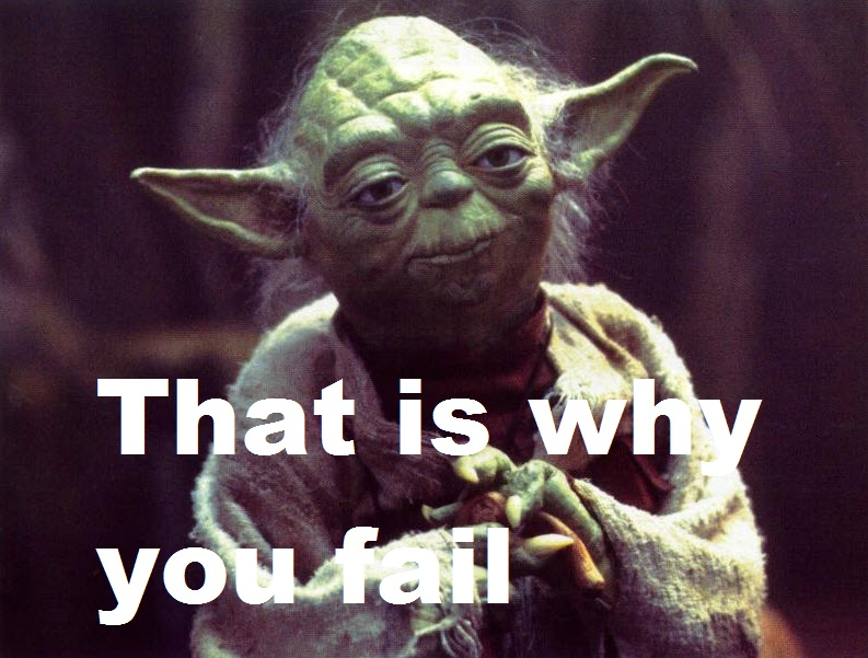 That is why you fail yoda