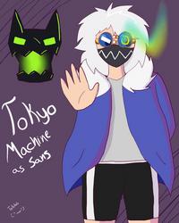 Tokyo Machine but he's Sans