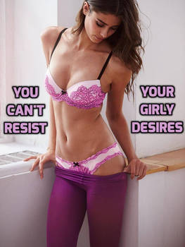 You can not resist. You are a Sissy