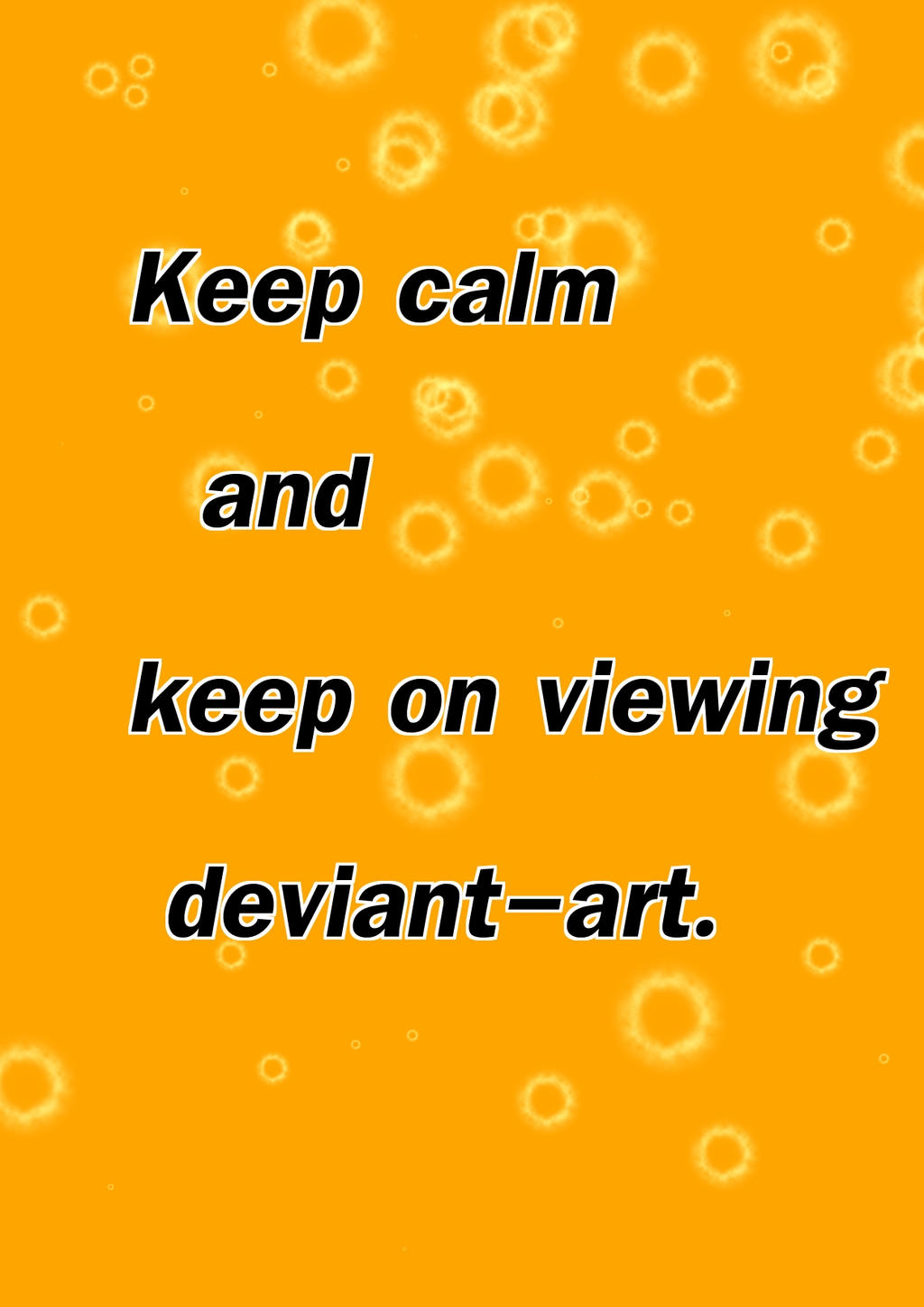 KEEP CALM AND KEEP ON VIEWING DEVIANT-ART by kongqian7