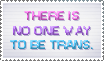 No One Way to be Trans Stamp by MoonLover
