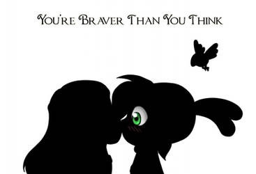 You're Braver Than You Think by Sheik4Link4Ever