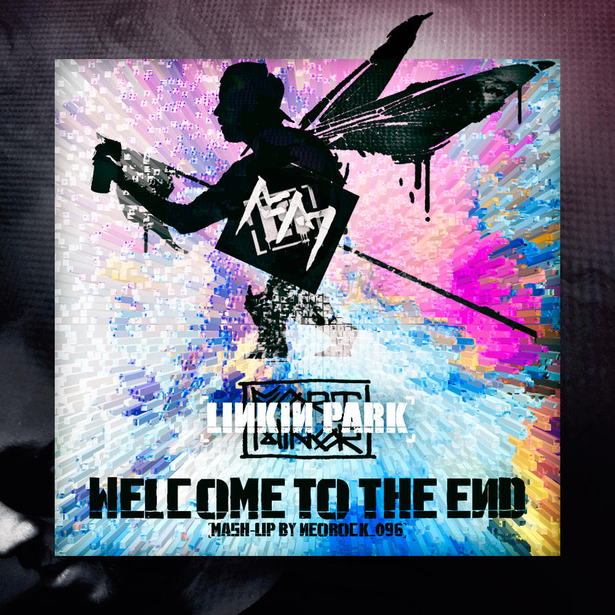 Linkin Park x Fort Minor - Welcome to The End by NeoRock096