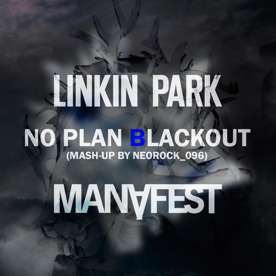 Linkin Park and Manafest - No Plan Blackout by NeoRock096