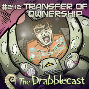 Drabblecast 242 Transfer of Ownership