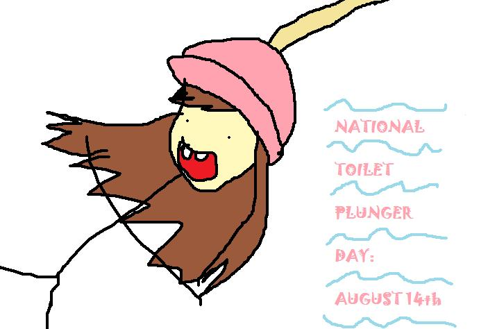 NATIONAL TOILET PLUNGER DAY by TheMistressOfMatter on DeviantArt