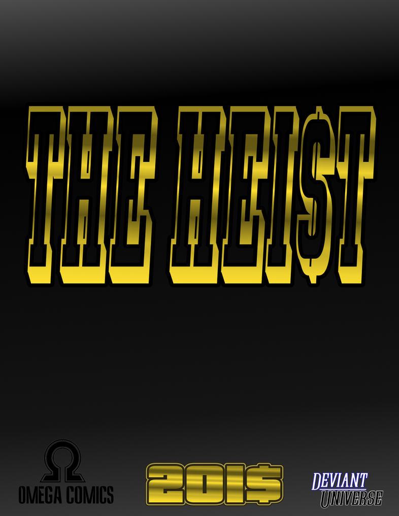 The Heist Teaser by 127thlegion