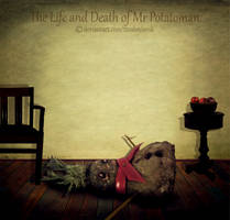 The Life and Death of Mr Potatoman Part 4 by TinaLouiseUk