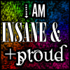 Insane + Proud by SoulOfSixes