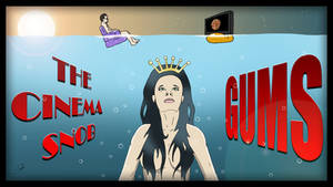 The Cinema Snob Gums by ShaunTM