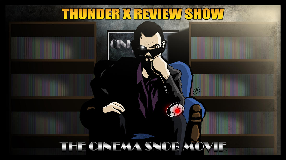 Thunder X Review Show: The Cinema Snob Movie by ShaunTM