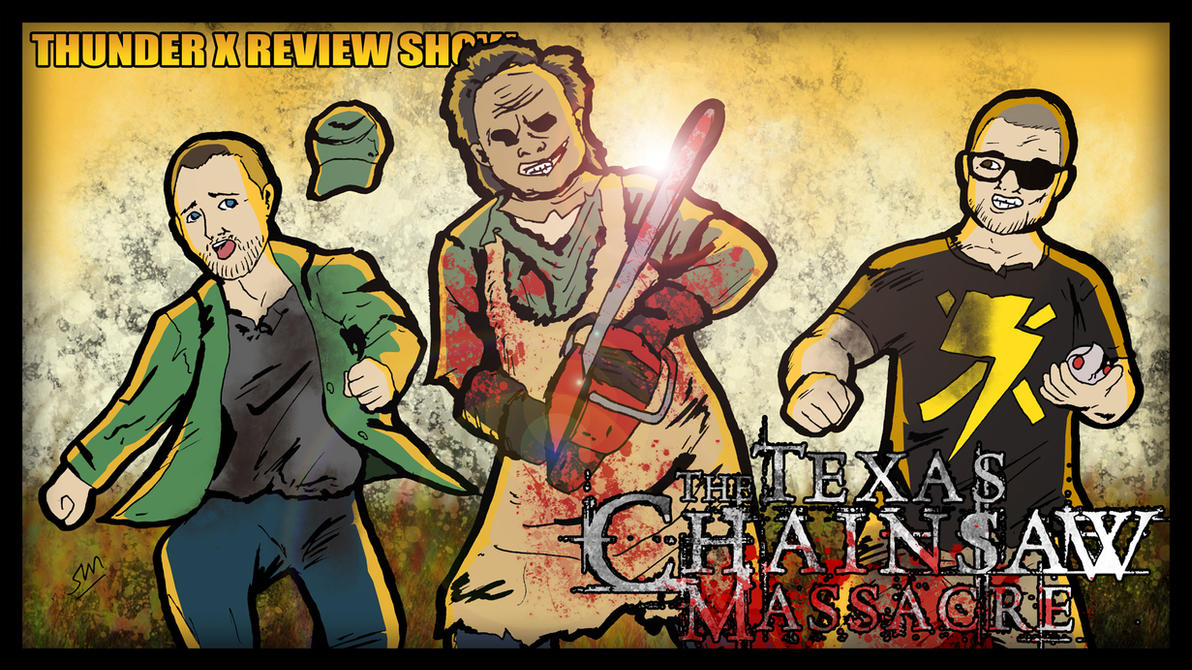 Thunder X Review Show: The Texas Chainsaw Massacre by ShaunTM