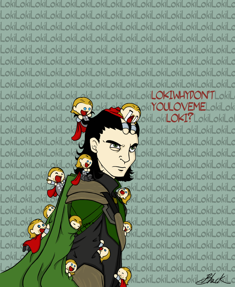 Loki Loki why don't you love me Loki? by caycowa