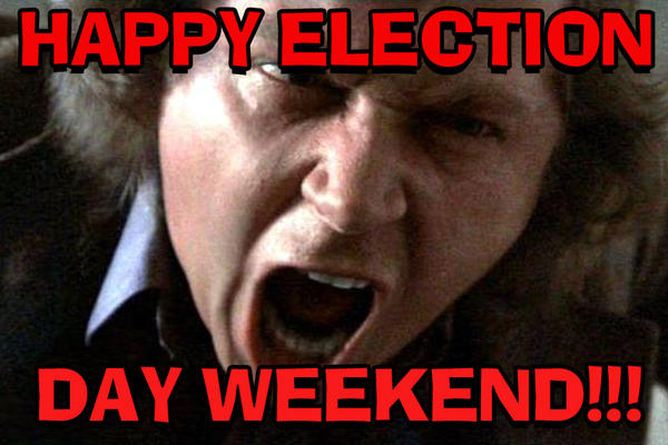 Happy Election Day Weekend!! by Don-O