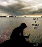 And I Wake Up