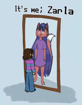 It's me, Zarla