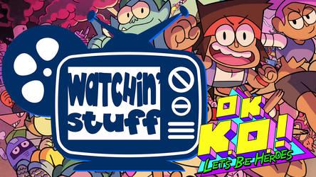 Watchin Stuff OK KO Review by Whyboy