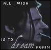All I wish is to dream again by PhantomOfTheOpera
