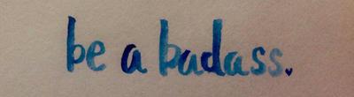 Be a badass  by Kokichino-Benaben1
