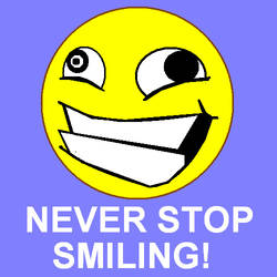 Never stop smiling.