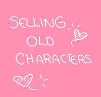 SELLING CHARACTERS!! (MORE ADDED)