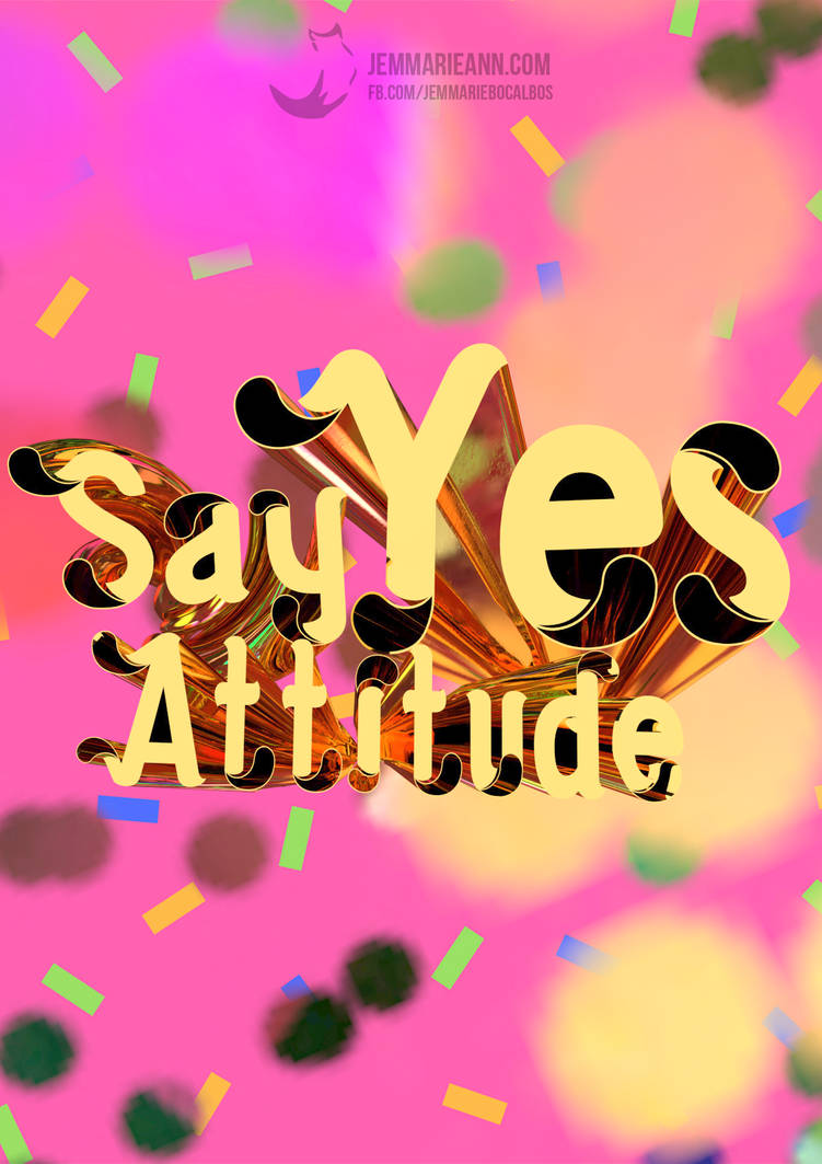 3d Typography: Say Yes Attitude by moonlight-fox