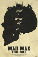 Lovely Day - Mad Max: Fury Road Poster by edwardjmoran