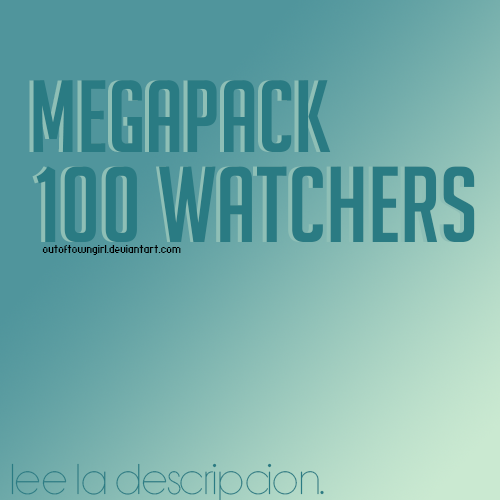 +Megapack 100 watchers. by Outoftowngirl
