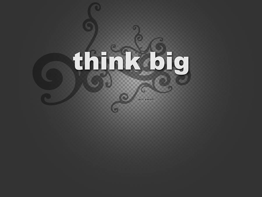 ThinkBig, ActSmall by ptamaro