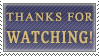 DA Thanks for Watching Me Stamp by kwhammes