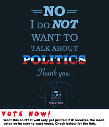 Woot Shirt - I Do Not Want To Talk About Politics by fablefire