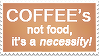 coffee's not food, it's a necessity - stamp by spockemons