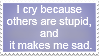 I cry because others are stupid... - stamp by spockemons