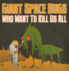 Giant Space Bugs Who Want to Kill Us All
