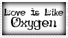 Love Is Like Oxygen Stamp by dA--bogeyman