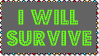 I Will Survive Stamp by dA--bogeyman