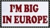 I'm Big In Europe Stamp by dA--bogeyman