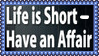 Life Is Short - Have An Affair Stamp by dA--bogeyman