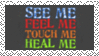 See Me - Feel Me - Touch Me - Heal Me Stamp by dA--bogeyman