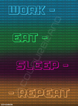 Work, Eat, Sleep, Repeat