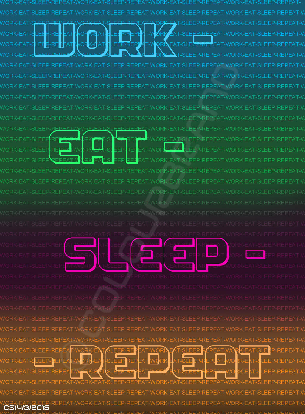 Work, Eat, Sleep, Repeat by Colourbrand