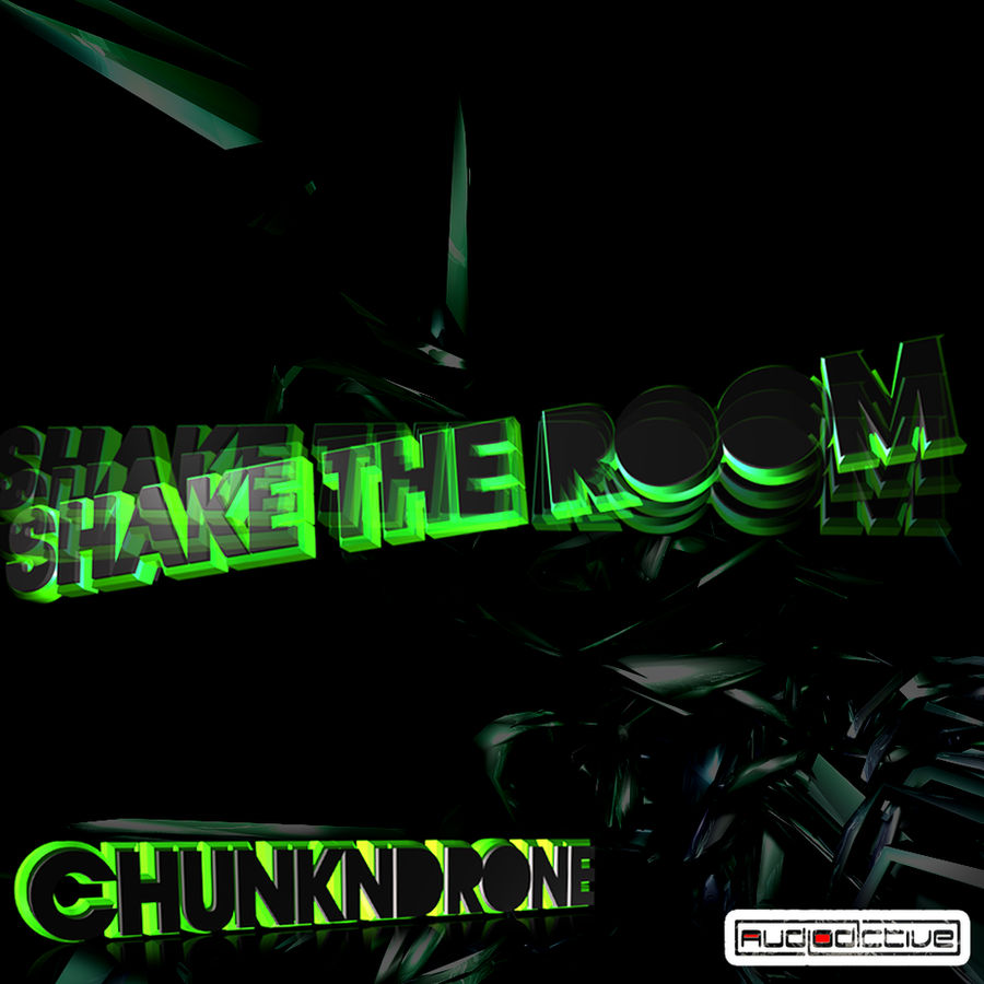 Chunk N Drone - Shake The Room