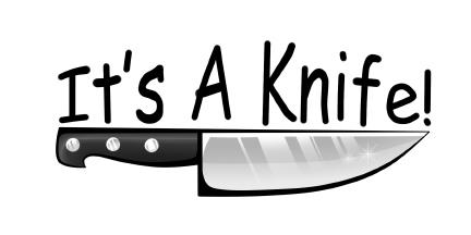 It's A Knife!