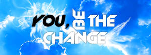 You, be the change.
