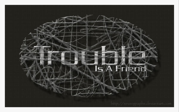 Trouble Is A Friend by sevengraphs