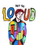 Not so loud