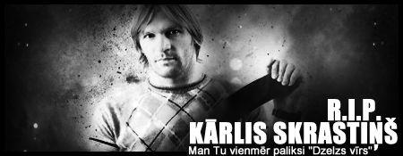Karlis Skrastins R.I.P.